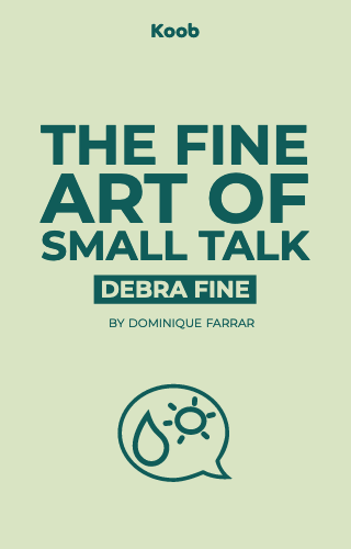 The Fine Art of Small Talk: How to Start a Conversation, Keep It Going, Build Networking Skills, and Leave a Positive Impression