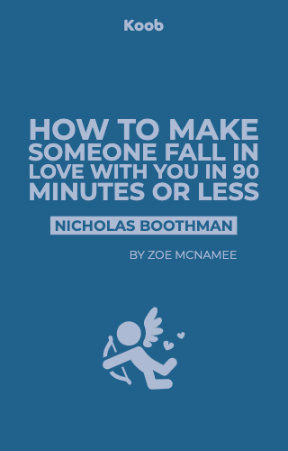 How to Make Someone Fall in Love with You in 90 Minutes or Less