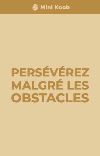 Persévérez malgré les obstacles