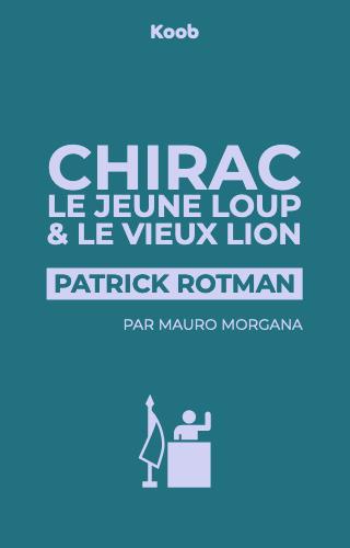 Chirac - Le jeune loup / Le vieux lion