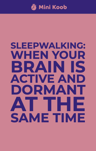 Sleepwalking: When Your Brain is Active and Dormant at the Same Time