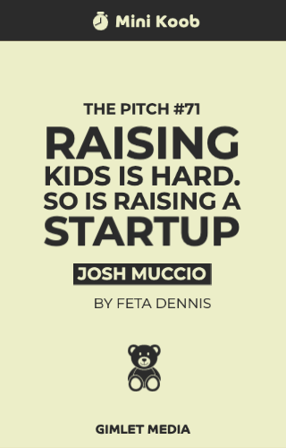 The Pitch #71 : Raising Kids Is Hard. So Is Raising A Startup