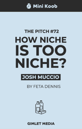 The Pitch #72 : How Niche is Too Niche?