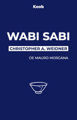 Wabi Sabi - Trouver le bonheur au-delà de l'imperfection