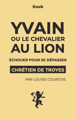 Yvain ou le Chevalier au Lion : échouer pour se dépasser