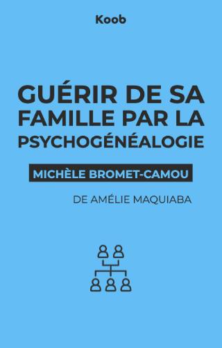 Guérir de sa famille par la psychogénéalogie