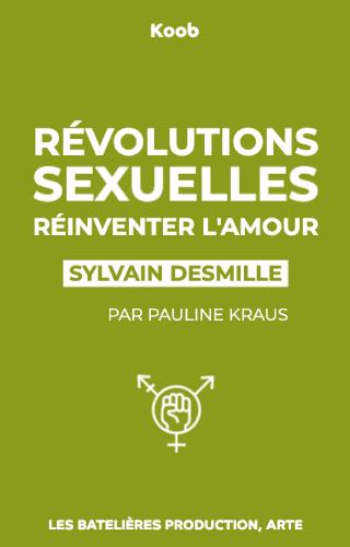 Révolutions sexuelles : réinventer l'amour