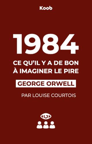 1984 : ce qu'il y a de bon à imaginer le pire