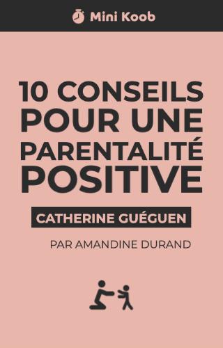 10 conseils de Catherine Guéguen pour une éducation positive