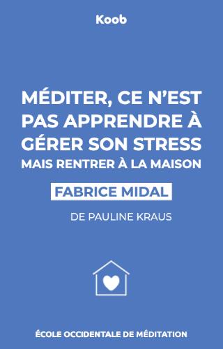 Méditer, ce n'est pas apprendre à gérer son stress — mais rentrer à la maison