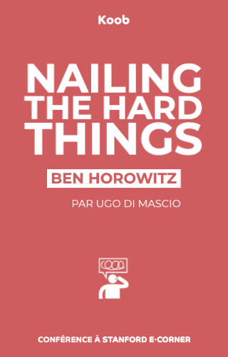 Ben Horowitz: Nailing the Hard Things - Conférence Stanford eCorner