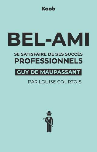 Bel-Ami : se satisfaire de ses succès professionnels