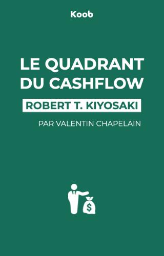 Le Quadrant du Cashflow : un guide pour obtenir la liberté financière