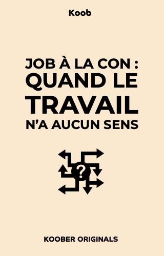 """""""Job à la con"""" : la perte de sens au travail et ses conséquences"""