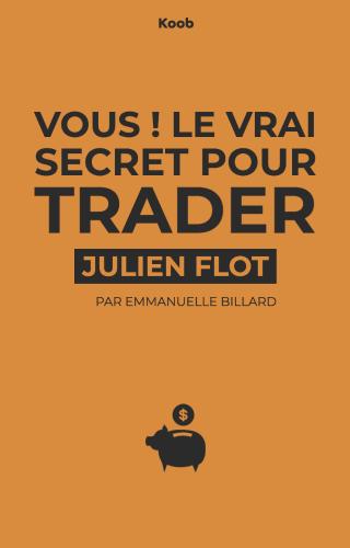 Vous ! : Le Vrai Secret pour trader avec succès, réussir en bourse et booster vos gains avec régularité