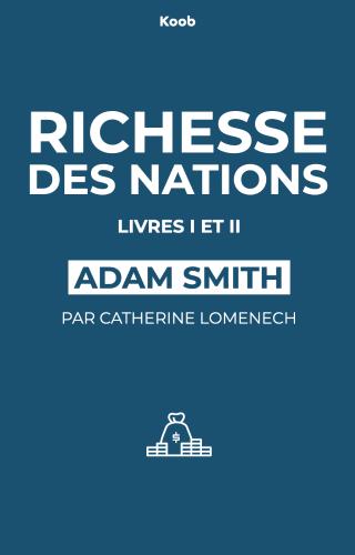 Recherche sur la nature et les causes de la richesse des nations - livres I et II