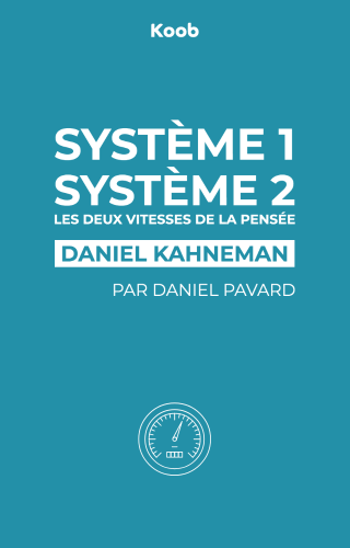 Système 1 / Système 2 : les deux vitesses de la pensée