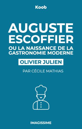 Auguste Escoffier ou la naissance de la gastronomie moderne