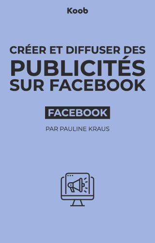 Créer et diffuser des publicités sur Facebook