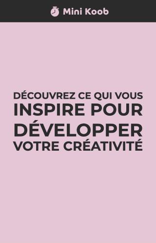 Découvrez ce qui vous inspire pour développer votre créativité