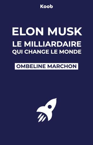 Elon Musk : le milliardaire qui change le monde