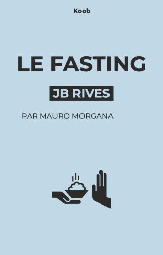 Le fasting — la méthode de jeûne ultra-efficace pour perdre du poids et vivre plus longtemps