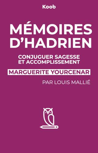 Mémoires d'Hadrien : conjuguer sagesse et accomplissement