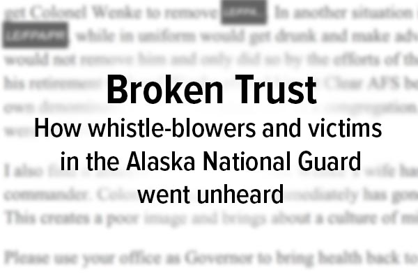 Broken Trust: How whistle-blowers and victims in the Alaska National Guard went unheard