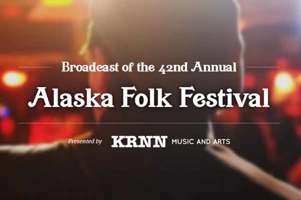 Broadcast of the 42nd Annual Alaska Folk Festival - presented by KRNN