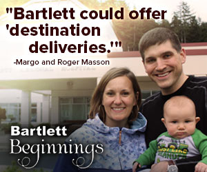 """Bartlett could offer 'destination deliveries.'"" - Margo and Roger Masson - Bartlett Beginnings (A picture of a smiling couple holding their baby in front of Bartlett Hospital)"