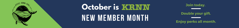 October is KRNN New Member Month - Join today. Double your gift. Enjoy perks all month.