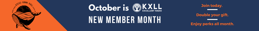 October is KXLL New Member Month - Join today. Double your gift. Enjoy perks all month.