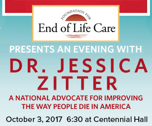 Foundation for End of Life Care Presents and Evening With Dr. Jessica Zitter - a national advocate for improving the way people die in America - October 3, 2017 at Centennial Hall