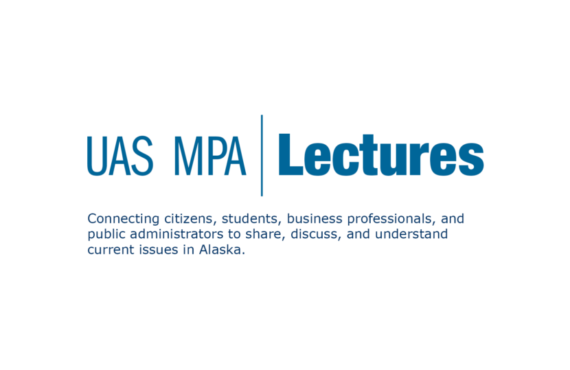 UAS MPA Lectures - Connecting citizens, students, business professionals, and public administrators to share, discuss, and understand current issues in Alaska.