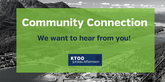 Community Connection - we want to hear from you! (KTOO - Juneau Afternoon)