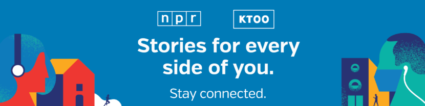 Stories for every side of you. Stay Connected with NPR and KTOO.
