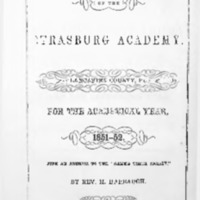 "Catalogue and circular of the Strasburg Academy, Lancaster Co., Pa. for the academical year 1851-52 / With an address to the ""Gamma theta society"" by Rev. H. Harbaugh."