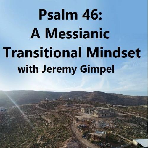 Psalm 46: A Messianic Transitional Mindset