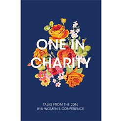 One in Charity: Talks from the 2016 BYU Womens Conference
