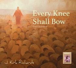 2018 Every Knee Shall Bow Calendar - J. Kirk Richards