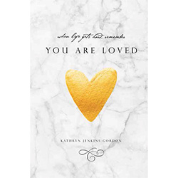 When Life Gets Hard, Remember You Are Loved kathryn jenkins gordon, you are loved book