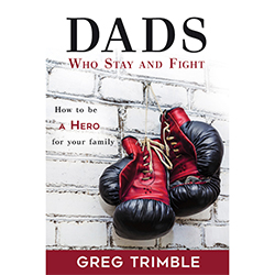 Dads Who Stay And Fight greg trimble book, dads who stay and fight,