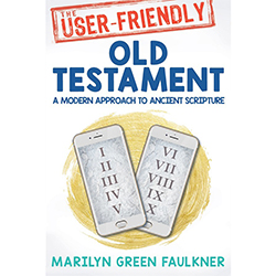 The User-Friendly Old Testament: A Modern Approach to Ancient Scripture old testament study guide, marilyn green faulkner