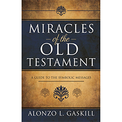 Miracles of the Old Testament: A Guide to the Symbolic Messages old testament book, alonzo gaskill, old testament study helps