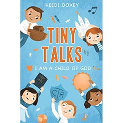Tiny Talks: I Am a Child of God (Primary 2018 Theme) tiny talks 2018, tiny talks i am a child of god,
