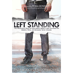 Left Standing: How Mason Wellss Faith Survived the Boston, Paris, and Brussels Terror Attacks