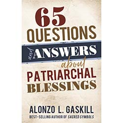 65 Questions and Answers about Patriarchal Blessings patriarchal blessings, patriarchal blessings book, patriarchal blessings topic book, lds patriarchal blessing book, alonzo gaskill book, gospel doctrines, patriarchal blessings  doctrines, patriarchal blessings  teachings
