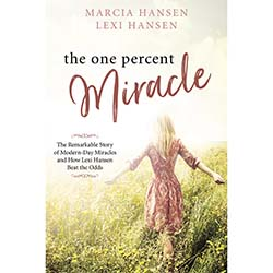 The One Percent Miracle  The One Percent Miracle The Remarkable Story of Modern-day Miracles and How Lexi Hansen Beat the Odds, lexi hansen