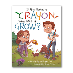 If You Planted a Crayon What Would it Grow? lds childrens book, hardcover childrens book