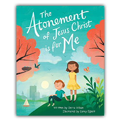 The Atonement of Jesus Christ is for Me atonement, books on the atonement for kids